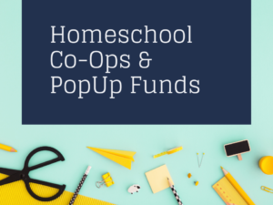 Homeschool Co-Ops & PopUp Funds