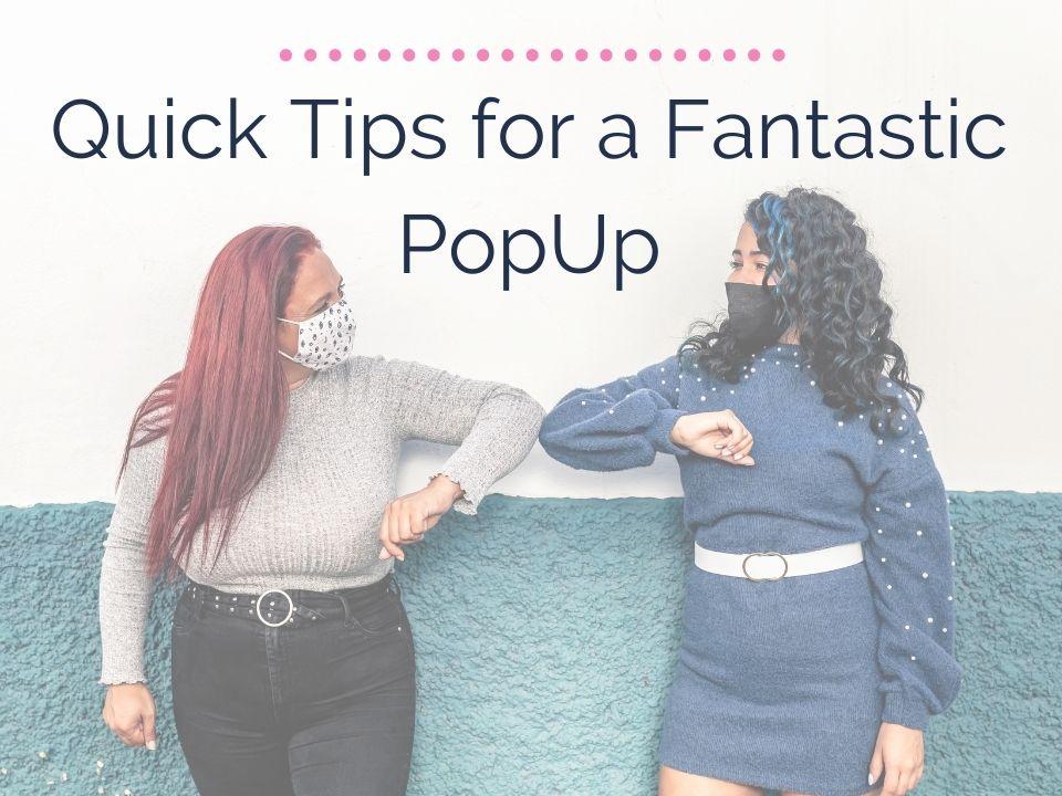 Quick Tips for a Fantastic PopUp - blog